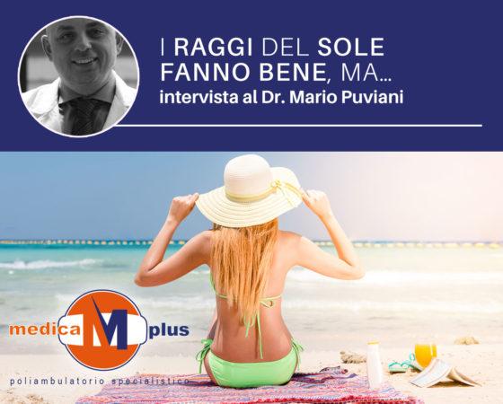 I raggi del sole fanno bene, ma… : l'intervista al Dr. Mario Puviani